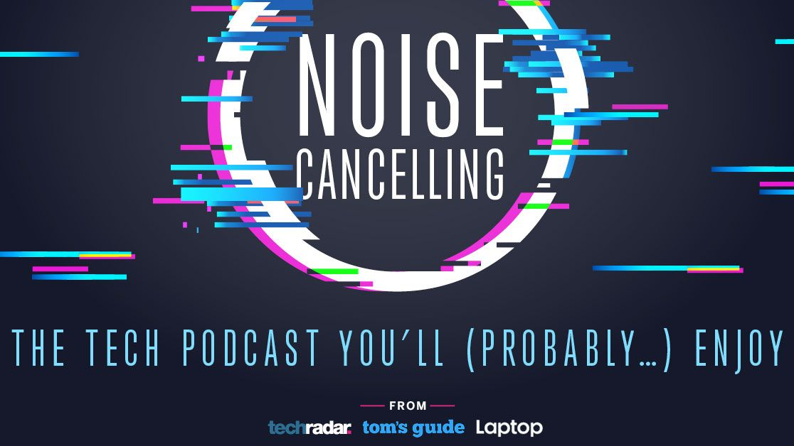 Noise Cancelling: the best new tech podcast around?