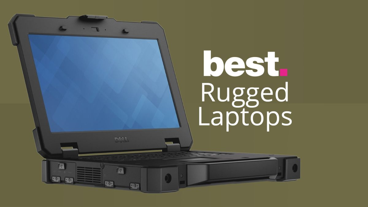 Best rugged laptops of 2021: the top drop-proof laptops for outdoors or WFH